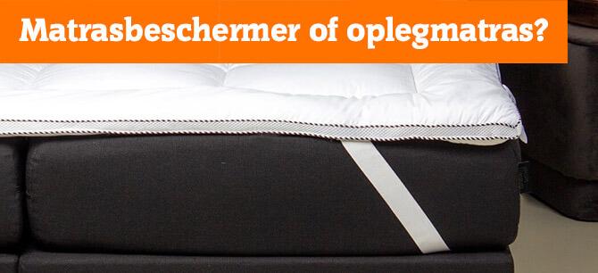 Matrasbeschermer of oplegmatras?
